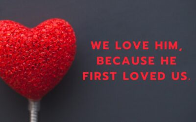 We Love Him, Because He First Loved Us – 1 John 4:19